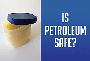 Is Petroleum Jelly Truly Safe?